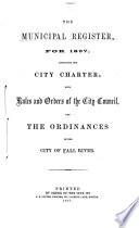 The Municipal Register for 1857  Containing the City Charter  with Rules and Orders of the City Council  and the Ordinances of the City of Fall River Book