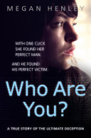 Who Are You?: With one click she found her perfect man. And he found his perfect victim. A true story of the ultimate deception. Pdf/ePub eBook