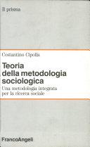 Teoria della metodologia sociologica. Una metodologia integrata per la ricerca sociale