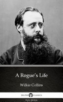 A Rogue   s Life by Wilkie Collins   Delphi Classics  Illustrated