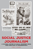Social justice journalism: a cultural history of social movement media from abolition to #womensmarch