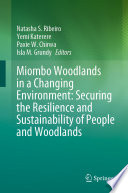 Miombo Woodlands in a Changing Environment: Securing the Resilience and Sustainability of People and Woodlands
