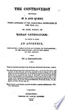 The Controversy Between M  B  and Qu  ro  which Appeared in the Alexandria Newspapers in the Year 1817  on Some Points of Roman Catholicism  to which is Added  an Appendix  Containing a Brief Notice of Luther  of Indulgences  of the Inquisition  and of the Order of Jesuits  By  or  Rather  Edited By  a Protestant  Qu  ro   Book
