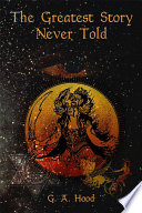 The Greatest Story Never Told Book