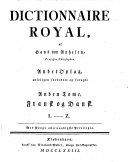 Dictionnaire royal. Fransk og dansk. Dansk og fransk. (Französisch-dänisches und dänisch-französisches Wörterbuch. 2. Aufl. verb. u. verm.)