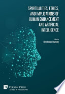 Spiritualities  ethics  and implications of human enhancement and artificial intelligence