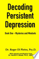 Decoding Persistent Depression Book One Mysteries And Mindsets Book PDF
