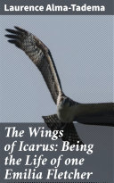 The Wings of Icarus: Being the Life of one Emilia Fletcher Pdf/ePub eBook
