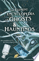 The Element Encyclopedia Of Ghosts And Hauntings The Ultimate A Z Of Spirits Mysteries And The Paranormal