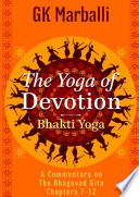 The Yoga Of Devotion (Bhakti Yoga) - A Commentary On The Bhagavad Gita Chapters 7-12