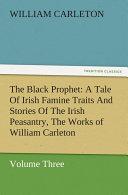 The Black Prophet: A Tale Of Irish Famine Traits And Stories Of The Irish Peasantry, The Works of William Carleton, Volume Three [Pdf/ePub] eBook