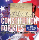 Constitution for Kids   Bill Of Rights Edition   2nd Grade U S  History Vol 3