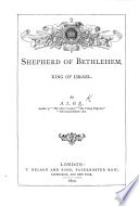 The Shepherd of Bethlehem, King of Israel. A life of David, with comments. By A. L. O. E. i.e. Miss C. Tucker