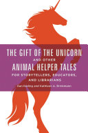 The Gift of the Unicorn and Other Animal Helper Tales for Storytellers  Educators  and Librarians
