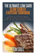 The Ultimate Low Carb Slow Cooker Everyday Cookbook