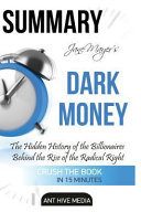 Summary Jane Mayer's Dark Money: The Hidden History of the ...