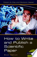 """How to Write and Publish a Scientific Paper"" by Robert A Day, Barbara Gastel"