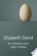 """An Omelette and a Glass of Wine"" by Elizabeth David"