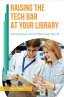 Raising the Tech Bar at Your Library  Improving Services to Meet User Needs