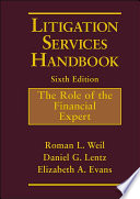 """""""Litigation Services Handbook: The Role of the Financial Expert"""" by Roman L. Weil, Daniel G. Lentz, Elizabeth A. Evans"""
