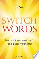Switchwords  : Wie du mit nur einem Wort dein Leben veränderst