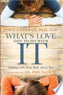 """How to Talk with Your Kids about Sex: Help Your Children Develop a Positive, Healthy Attitude Toward Sex and Relationships"" by Dr. John Chirban"