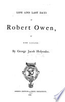 Life and last days of Robert Owen of New Lanark. ... Second edition