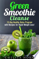 Green Smoothie Cleanse 15 Day Healthy Detox Program With Recipes For Rapid Weight Loss