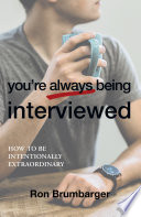 You   Re Always Being Interviewed