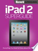 iPad 2 Superguide (Macworld Superguides)