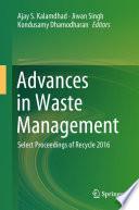 """Advances in Waste Management: Select Proceedings of Recycle 2016"" by Ajay S. Kalamdhad, Jiwan Singh, Kondusamy Dhamodharan"