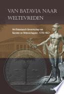 Van Batavia naar Weltevreden het Bataviaasch Genootschap van Kunsten en Wetenschappen, 1778-1867