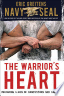 """The Warrior's Heart: Becoming a Man of Compassion and Courage"" by Eric Greitens"