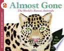 Almost Gone  : The World's Rarest Animals