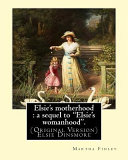 Pdf Elsie's Motherhood : a Sequel to Elsie's Womanhood . By: Martha Finley