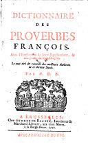 Dictionaire des proverbes francois. Avec l'explication de leurs significations, et une partie de leur origine etc