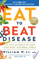 """Eat to Beat Disease: The New Science of How Your Body Can Heal Itself"" by William W Li"