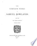 The Complete Works of Samuel Rowlands  1598 1628  Doctor Merrie man  or  Nothing but mirth  1609  A whole crew of kind gossips  all met to be merry  1609  The knave of clubbes  1609  Martin Mark all  beadle of Bridewell  1610  The knave of harts  Haile fellow  well met  1612  More knaues yet  The knaues of spades and diamonds  1613   A fooles bolt is soone shott  1614  The melancholie knight  1615  A sacred memoire of the miracles of Christ  1618  The night raven  1620  A payre of spy knaves  1620   Good newes and bad newes  1622