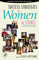Success strategies for women in science : a portable mentor / edited by Peggy A. Pritchard