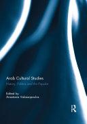 Arab Cultural Studies: History, Politics and the Popular