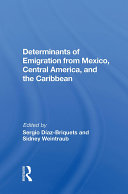 Determinants Of Emigration From Mexico  Central America  And The Caribbean