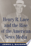 Henry R Luce And The Rise Of The American News Media PDF