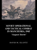 Soviet Operational and Tactical Combat in Manchuria  1945