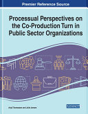 Processual Perspectives on the Co Production Turn in Public Sector Organizations