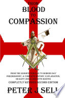 From Blood to Compassion  From the Knights Templar to Modern Day Freemasonry  A Complete Story  Explanation  Reality Check and Myth Buster