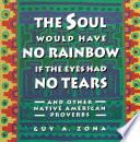 Soul Would Have No Rainbow If the Eyes Had No Tears and Other Native American PR Book PDF