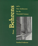 Peter Behrens and a New Architecture for the Twentieth Century