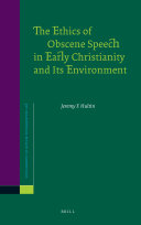 The Ethics of Obscene Speech in Early Christianity and Its Environment