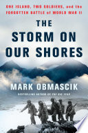 link to The storm on our shores : one island, two soldiers, and the forgotten battle of World War II in the TCC library catalog