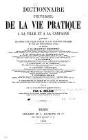 Dictionnaire universel de la vie pratique à la ville et à la campagne[...]